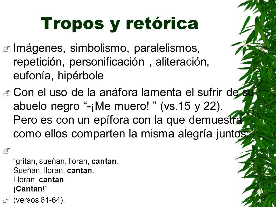 Tropos y retóricaImágenes, simbolismo, paralelismos, repetición, personificación , aliteración, eufonía, hipérbole.