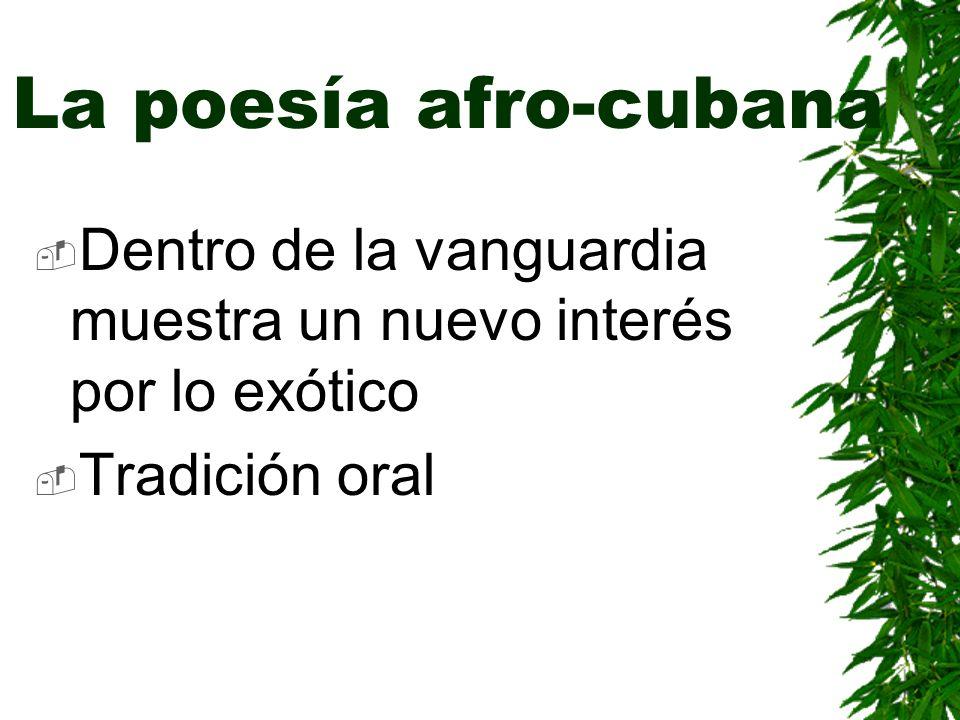 La poesía afro-cubana Dentro de la vanguardia muestra un nuevo interés por lo exótico.