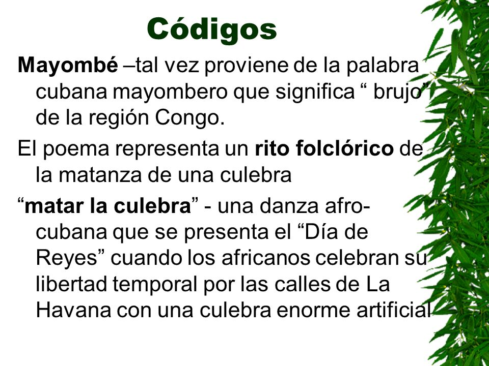 CódigosMayombé –tal vez proviene de la palabra cubana mayombero que significa brujo de la región Congo.