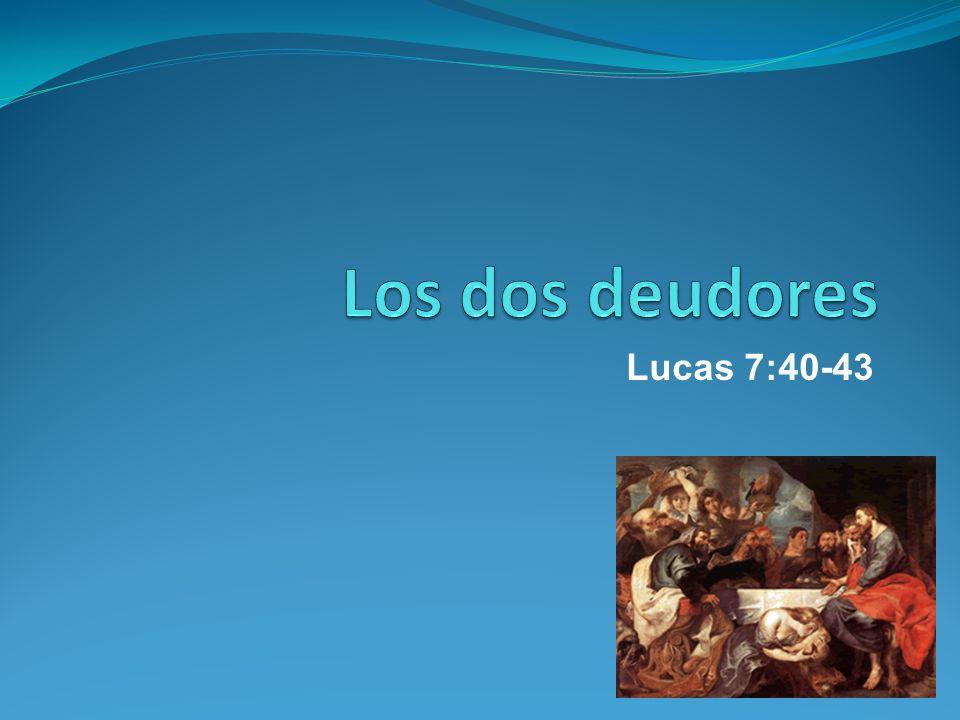Los dos deudores Lucas 7:40-43