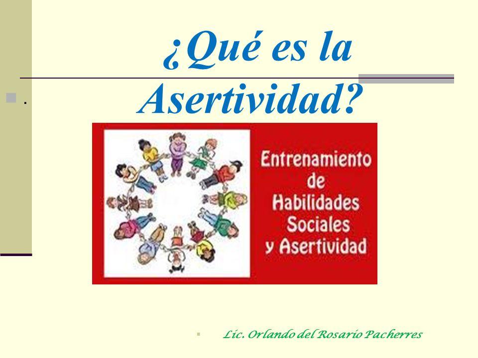 ¿Qué es la Asertividad . Lic. Orlando del Rosario Pacherres