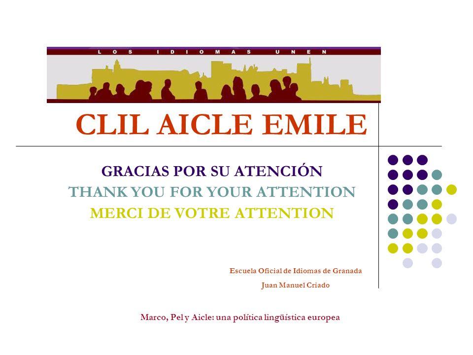 CLIL AICLE EMILE GRACIAS POR SU ATENCIÓN THANK YOU FOR YOUR ATTENTION