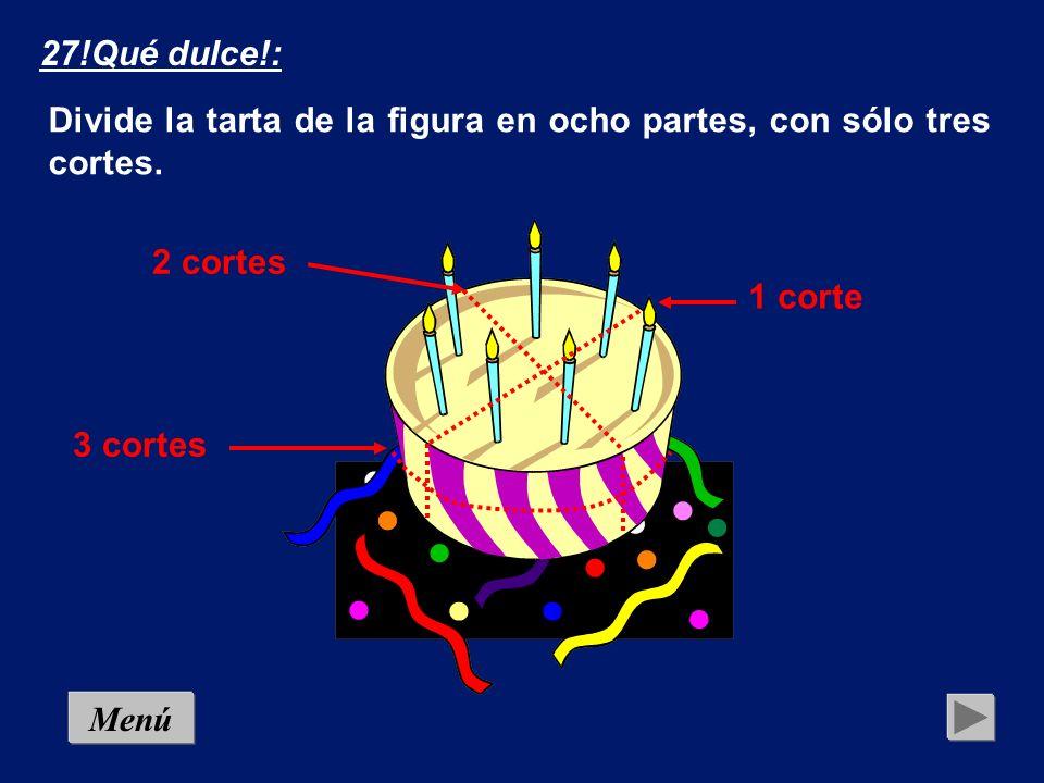 27!Qué dulce!: Divide la tarta de la figura en ocho partes, con sólo tres cortes. 2 cortes. 1 corte.