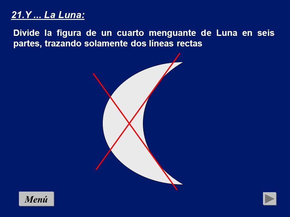21.Y ... La Luna: Divide la figura de un cuarto menguante de Luna en seis partes, trazando solamente dos líneas rectas.