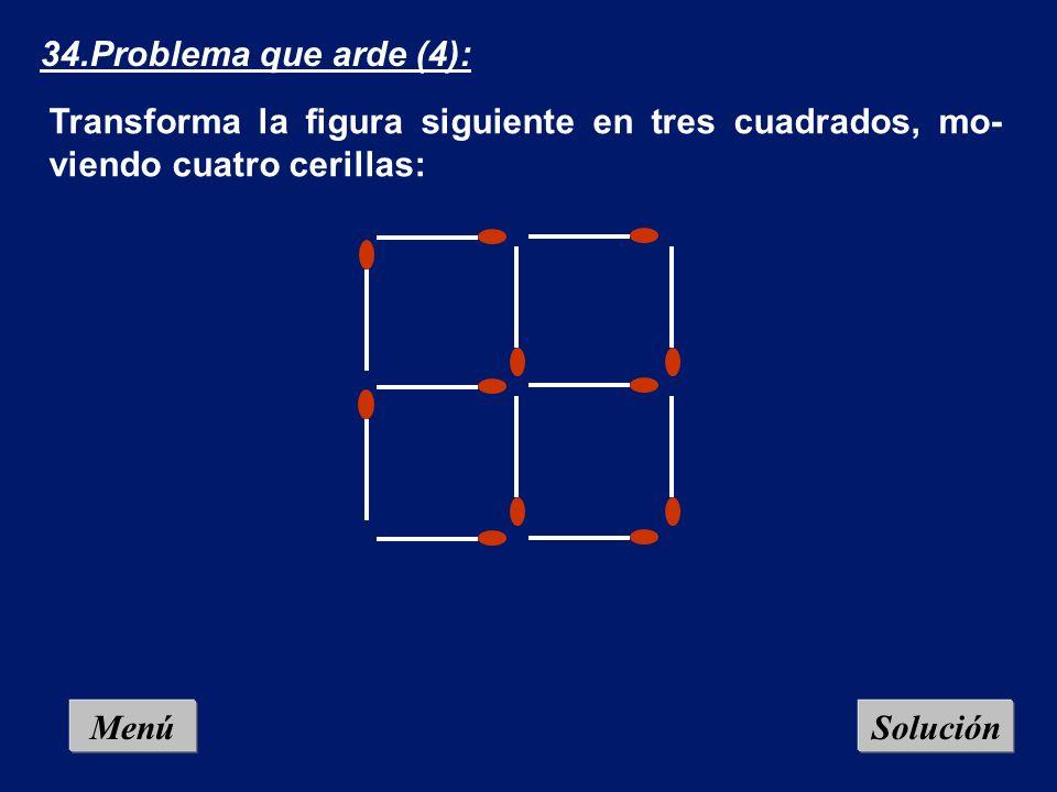 34.Problema que arde (4): Transforma la figura siguiente en tres cuadrados, mo- viendo cuatro cerillas: