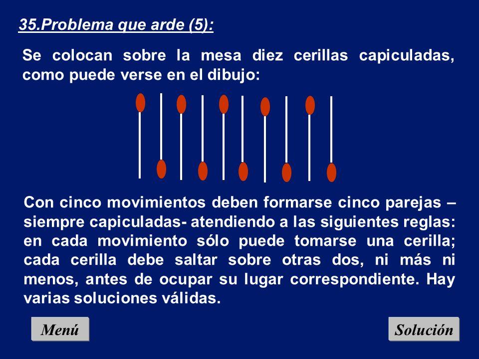 35.Problema que arde (5): Se colocan sobre la mesa diez cerillas capiculadas, como puede verse en el dibujo: