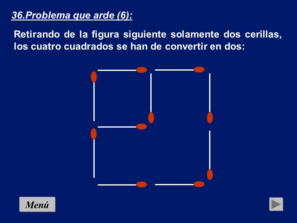 36.Problema que arde (6): Retirando de la figura siguiente solamente dos cerillas, los cuatro cuadrados se han de convertir en dos: