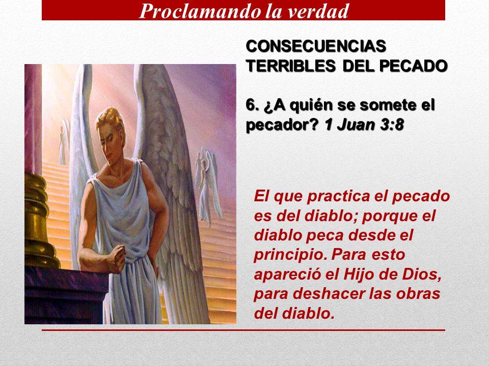 Proclamando la verdad CONSECUENCIAS TERRIBLES DEL PECADO