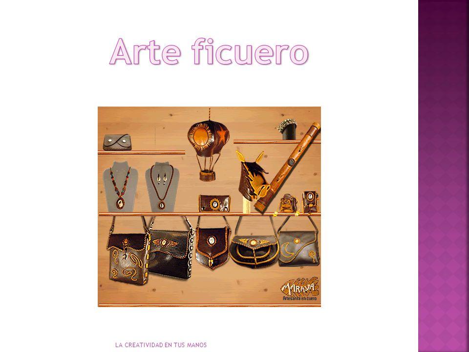 Arte ficuero LA CREATIVIDAD EN TUS MANOS