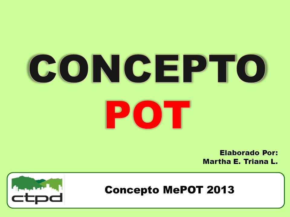 CONCEPTOPOT Elaborado Por: Martha E. Triana L. Concepto MePOT 2013