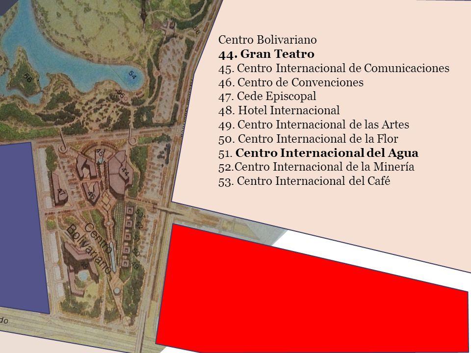 Centro Bolivariano 44. Gran Teatro. 45. Centro Internacional de Comunicaciones. 46. Centro de Convenciones.