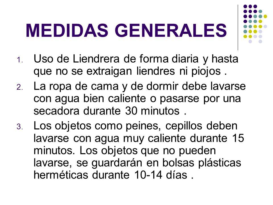MEDIDAS GENERALESUso de Liendrera de forma diaria y hasta que no se extraigan liendres ni piojos .