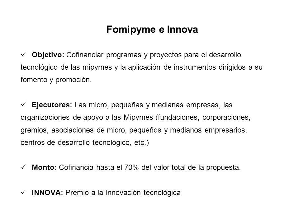 Fomipyme e Innova Objetivo: Cofinanciar programas y proyectos para el desarrollo.