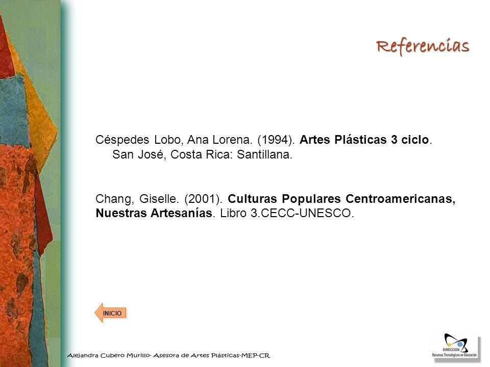Referencias Céspedes Lobo, Ana Lorena. (1994). Artes Plásticas 3 ciclo. San José, Costa Rica: Santillana.