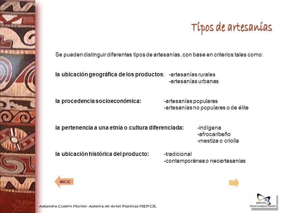 Tipos de artesanías Se pueden distinguir diferentes tipos de artesanías, con base en criterios tales como: