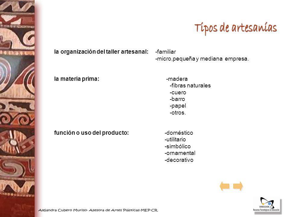 Tipos de artesanías la organización del taller artesanal: -familiar
