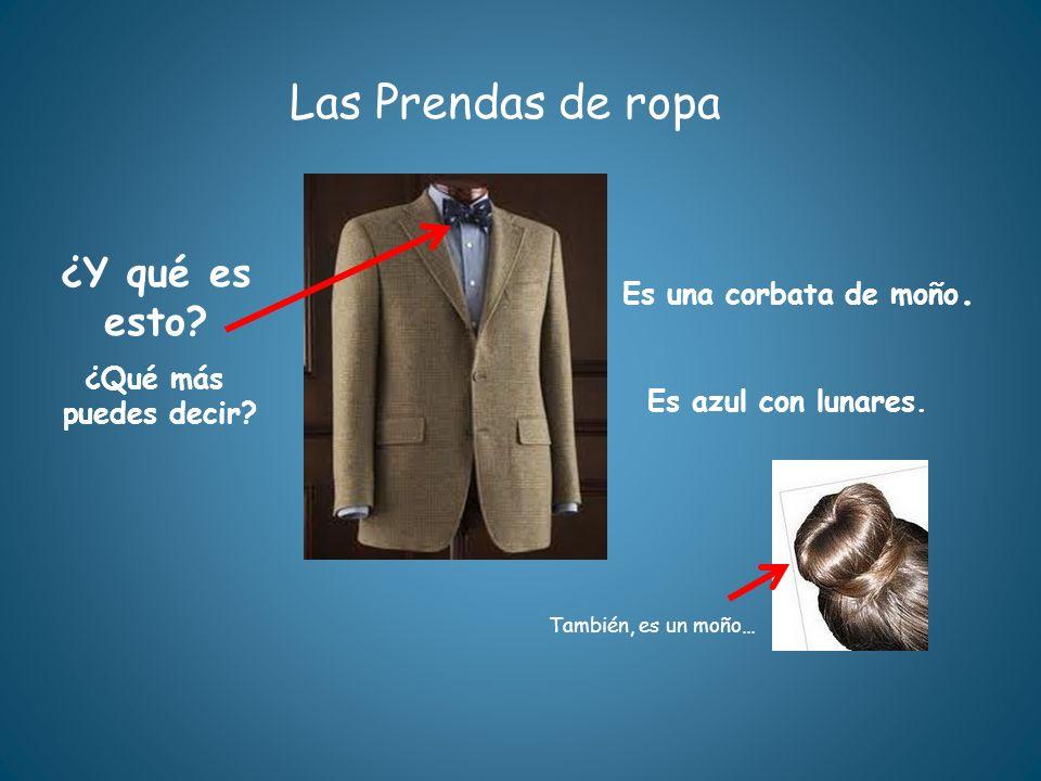 Las Prendas de ropa ¿Y qué es esto Es una corbata de moño. ¿Qué más
