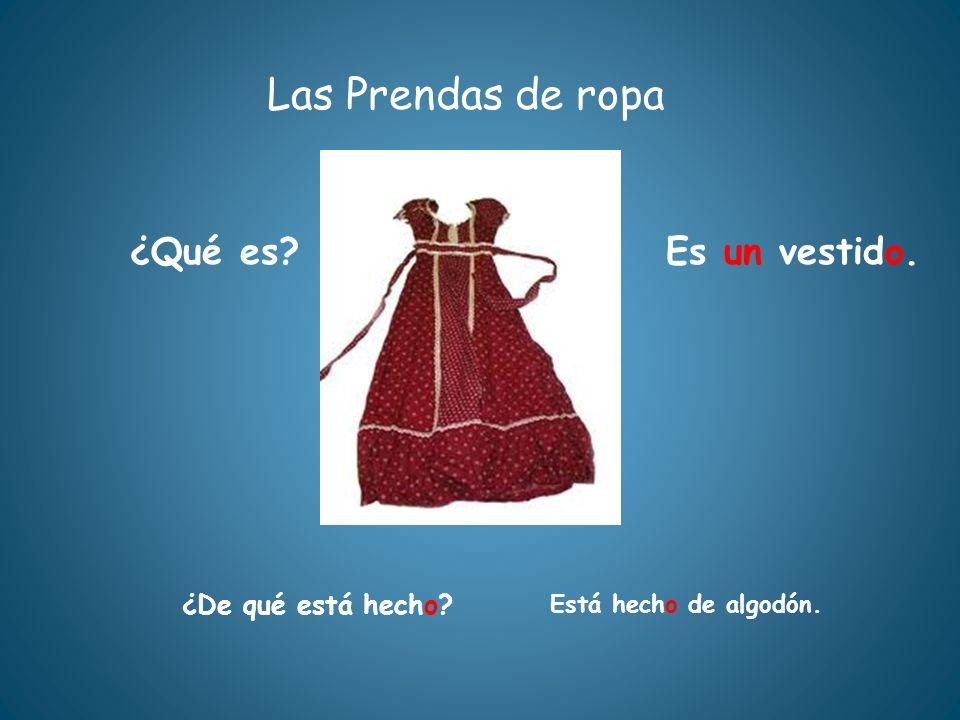 Las Prendas de ropa ¿Qué es Es un vestido. ¿De qué está hecho