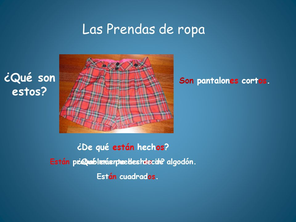 Las Prendas de ropa ¿Qué son estos Son pantalones cortos.