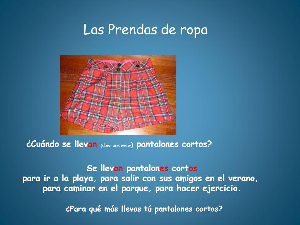 Las Prendas de ropa ¿Cuándo se llevan (does one wear) pantalones cortos Se llevan pantalones cortos.