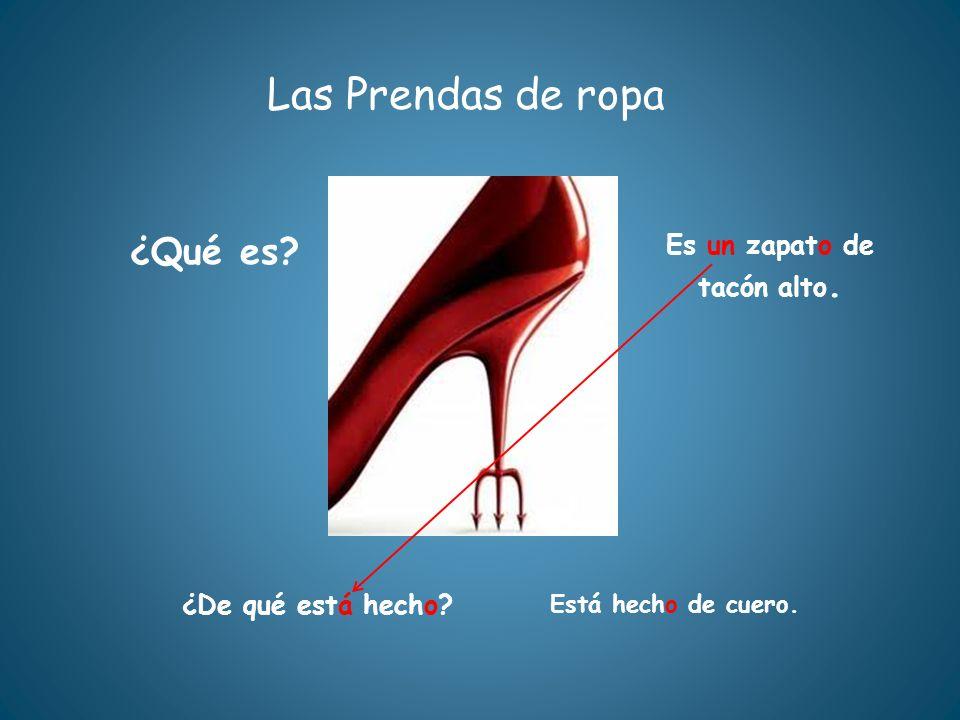 Las Prendas de ropa ¿Qué es Es un zapato de tacón alto.