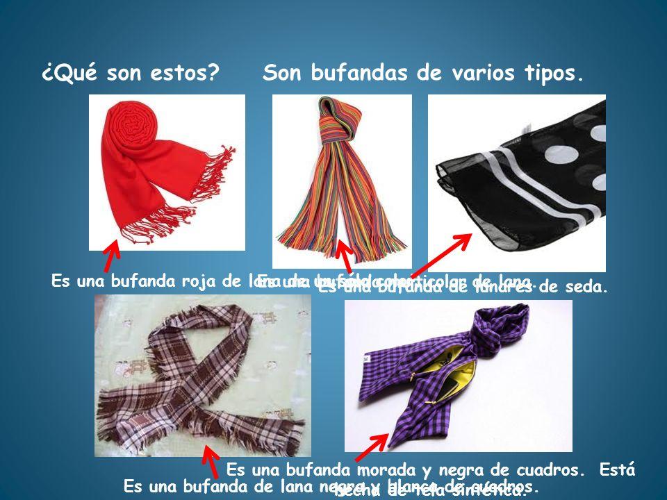 Son bufandas de varios tipos.