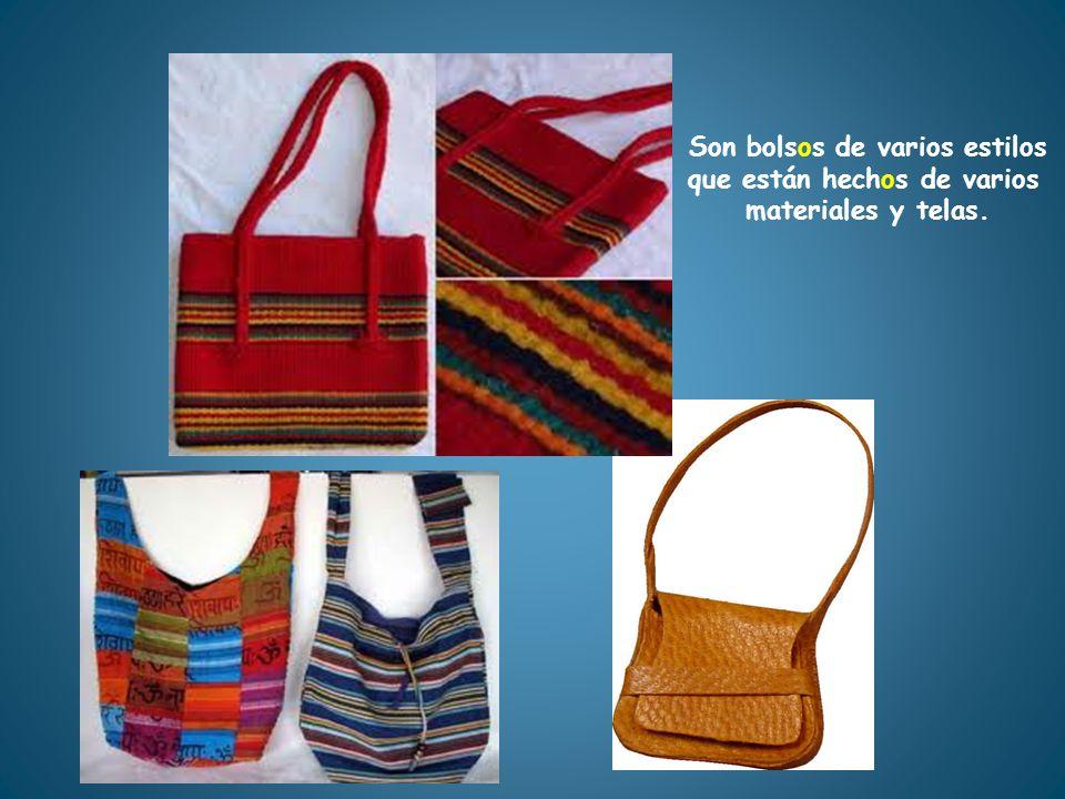 Son bolsos de varios estilos que están hechos de varios
