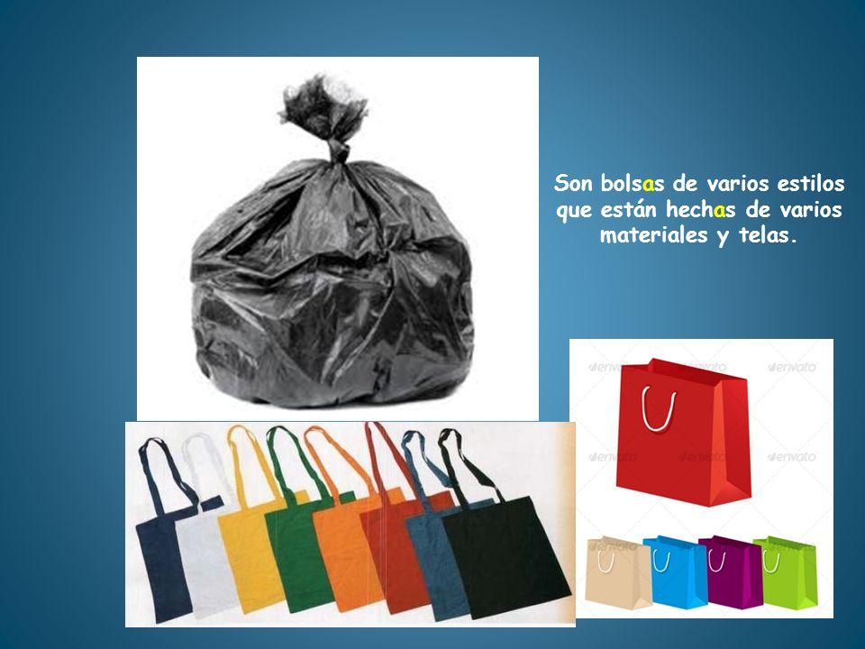 Son bolsas de varios estilos que están hechas de varios