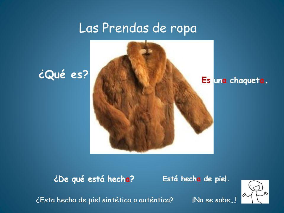 Las Prendas de ropa ¿Qué es Es una chaqueta. ¿De qué está hecha