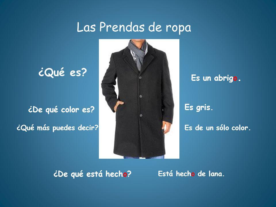 Las Prendas de ropa ¿Qué es Es un abrigo. Es gris. ¿De qué color es
