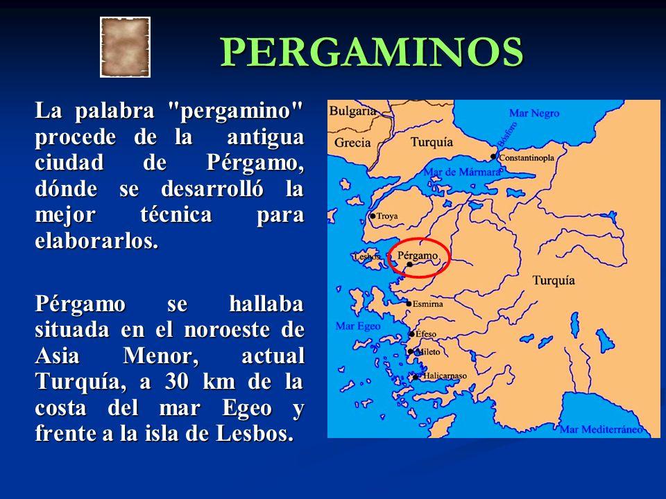 PERGAMINOS La palabra pergamino procede de la antigua ciudad de Pérgamo, dónde se desarrolló la mejor técnica para elaborarlos.