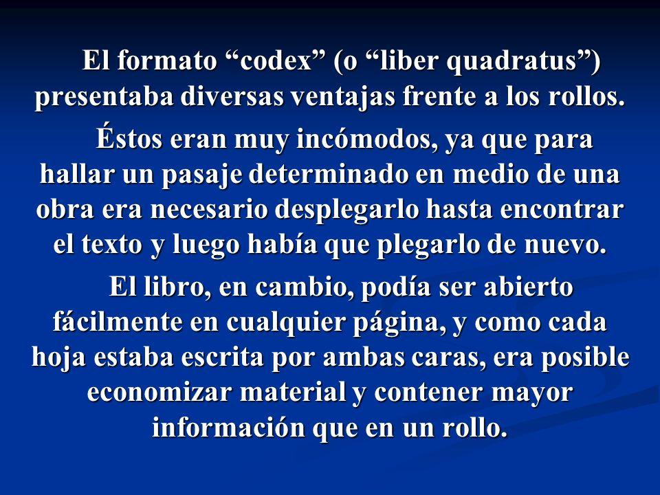 El formato codex (o liber quadratus ) presentaba diversas ventajas frente a los rollos.