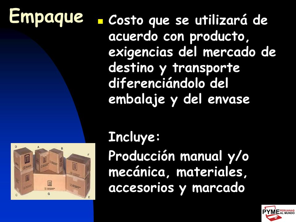Empaque Costo que se utilizará de acuerdo con producto, exigencias del mercado de destino y transporte diferenciándolo del embalaje y del envase.