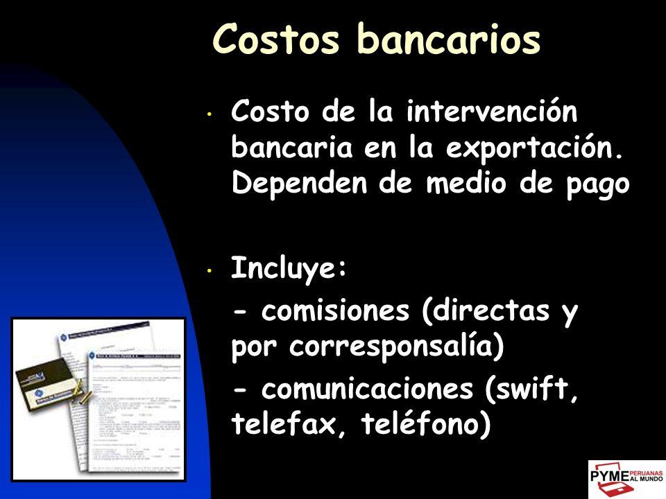 Costos bancarios Costo de la intervención bancaria en la exportación. Dependen de medio de pago. Incluye: