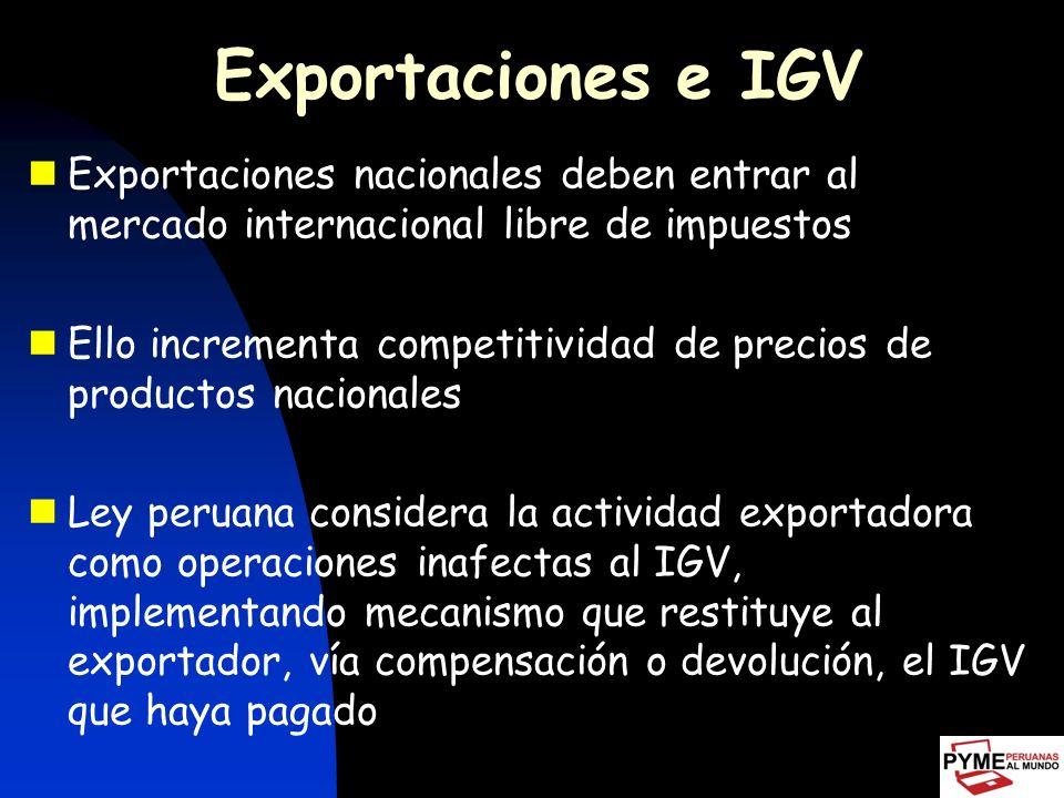 Exportaciones e IGV Exportaciones nacionales deben entrar al mercado internacional libre de impuestos.