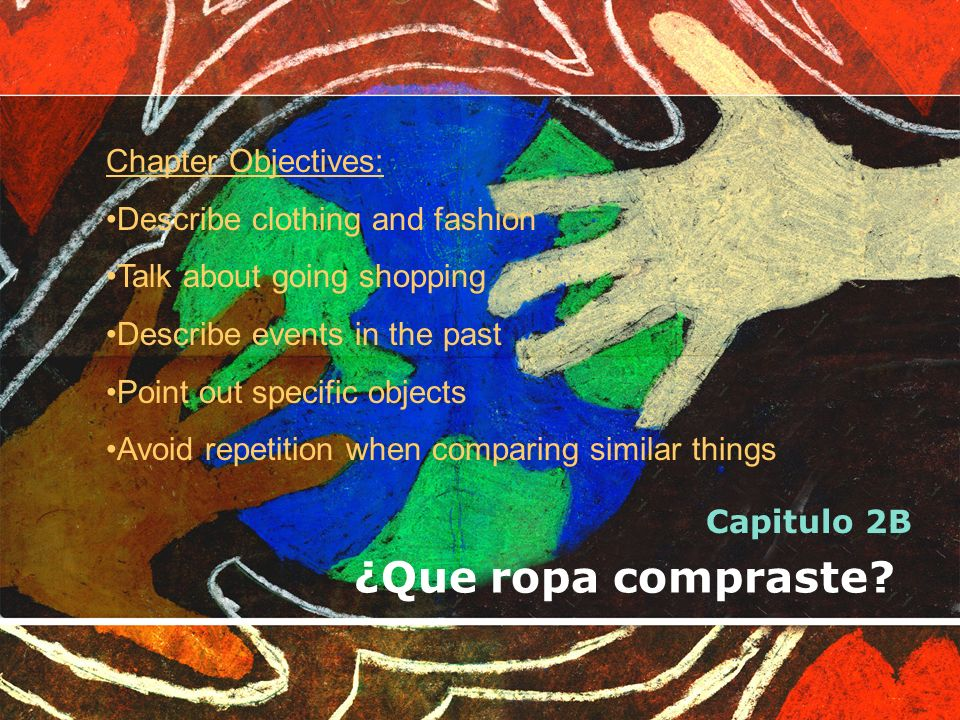 ¿Que ropa compraste Chapter Objectives: Describe clothing and fashion