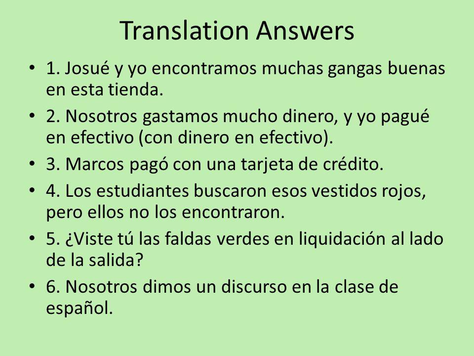 Translation Answers1. Josué y yo encontramos muchas gangas buenas en esta tienda.