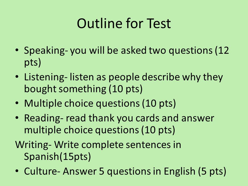 Outline for Test Speaking- you will be asked two questions (12 pts)