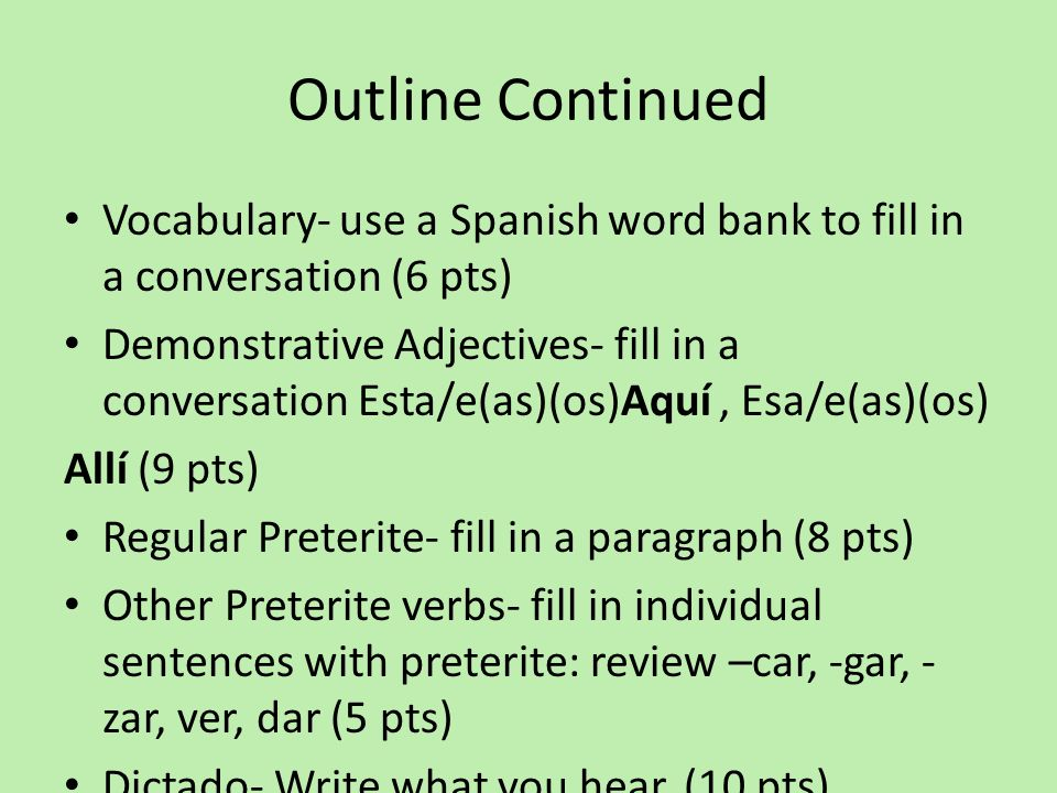 Outline Continued Vocabulary- use a Spanish word bank to fill in a conversation (6 pts)