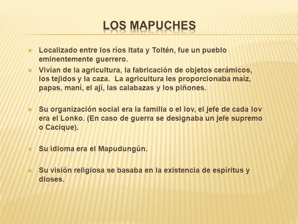 Los Mapuches Localizado entre los ríos Itata y Toltén, fue un pueblo eminentemente guerrero.