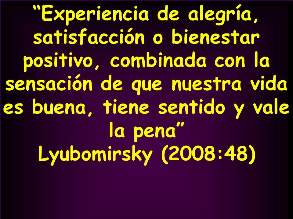 Experiencia de alegría, satisfacción o bienestar positivo, combinada con la sensación de que nuestra vida es buena, tiene sentido y vale la pena