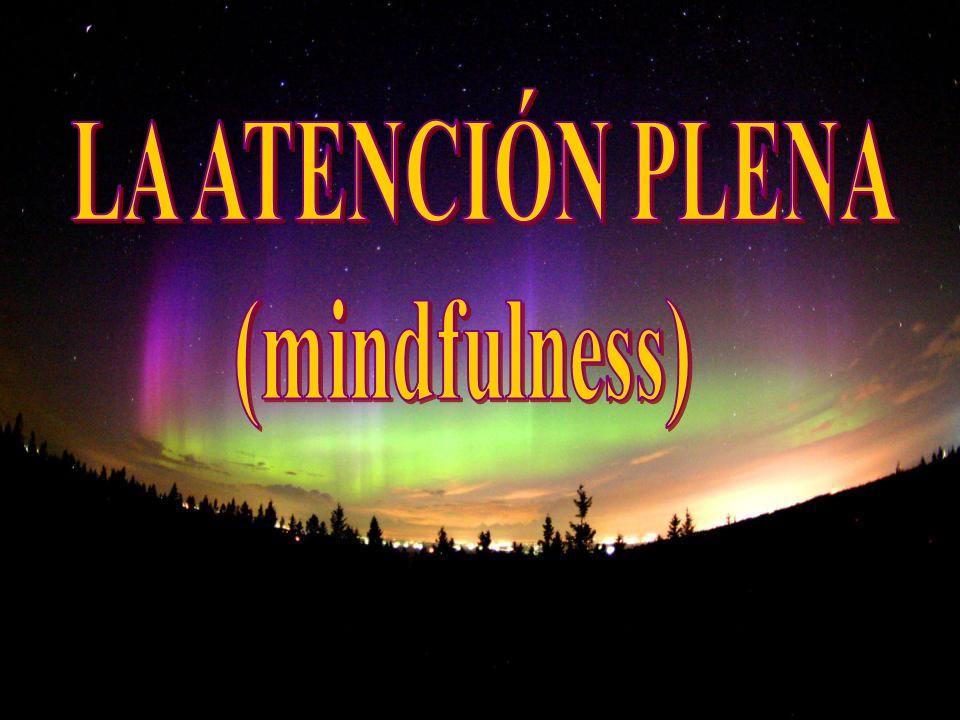 LA ATENCIÓN PLENA (mindfulness)