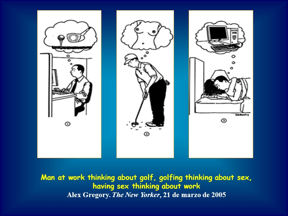 Man at work thinking about golf, golfing thinking about sex,