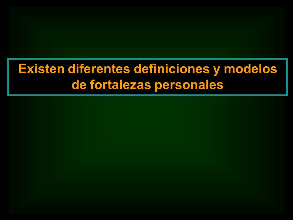 Existen diferentes definiciones y modelos de fortalezas personales