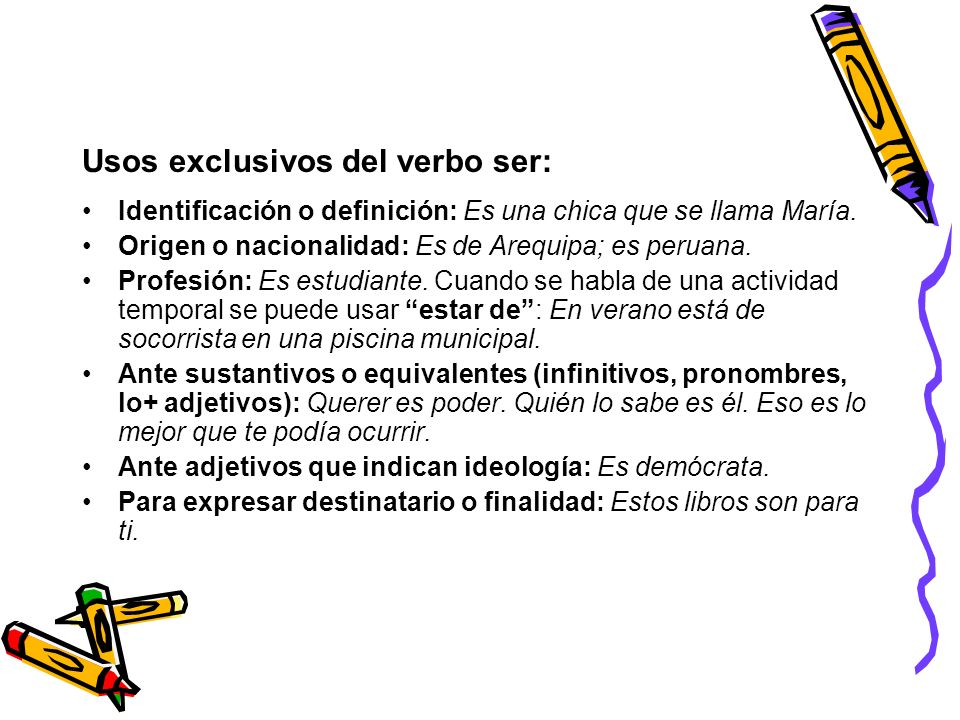 Usos exclusivos del verbo ser: