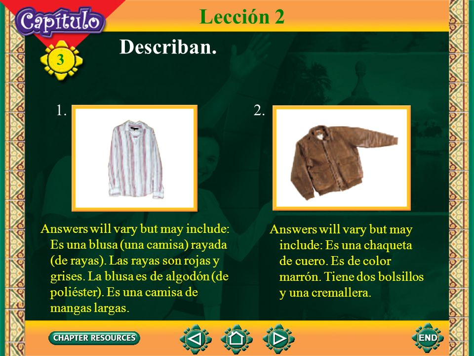 Lección 2 Describan. 1. 2. Answers will vary but may include: