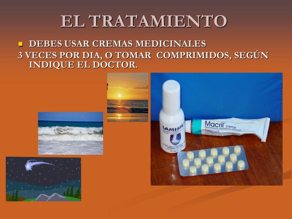EL TRATAMIENTO DEBES USAR CREMAS MEDICINALES