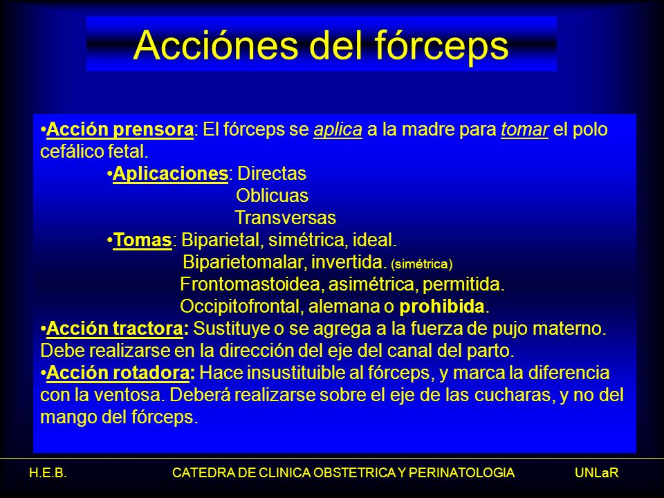Acciónes del fórceps Acción prensora: El fórceps se aplica a la madre para tomar el polo cefálico fetal.