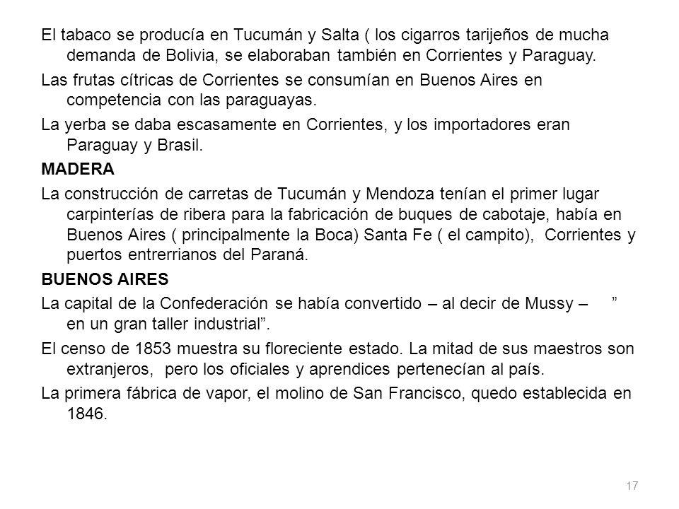 El tabaco se producía en Tucumán y Salta ( los cigarros tarijeños de mucha demanda de Bolivia, se elaboraban también en Corrientes y Paraguay.