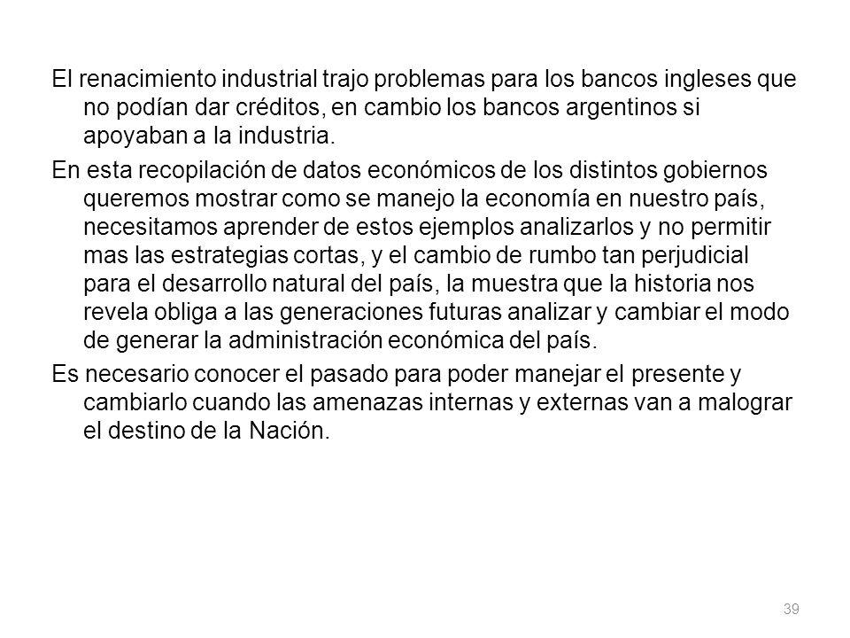 El renacimiento industrial trajo problemas para los bancos ingleses que no podían dar créditos, en cambio los bancos argentinos si apoyaban a la industria.